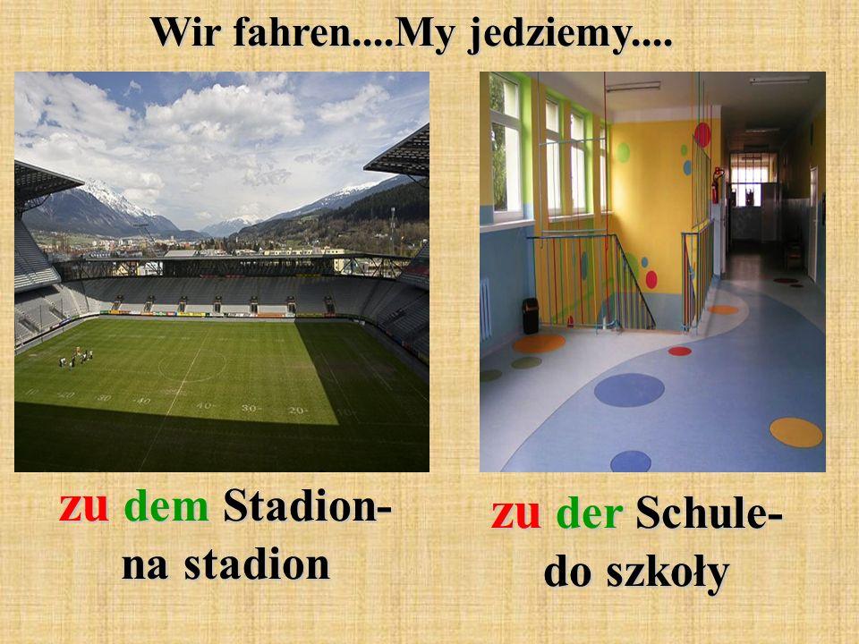 zu dem Stadion- na stadion zu der Schule- do szkoły