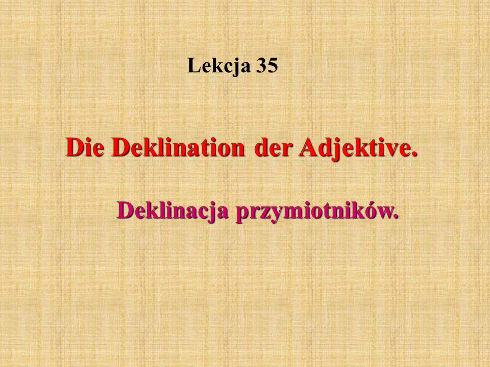 Die Deklination der Adjektive. Deklinacja przymiotników.