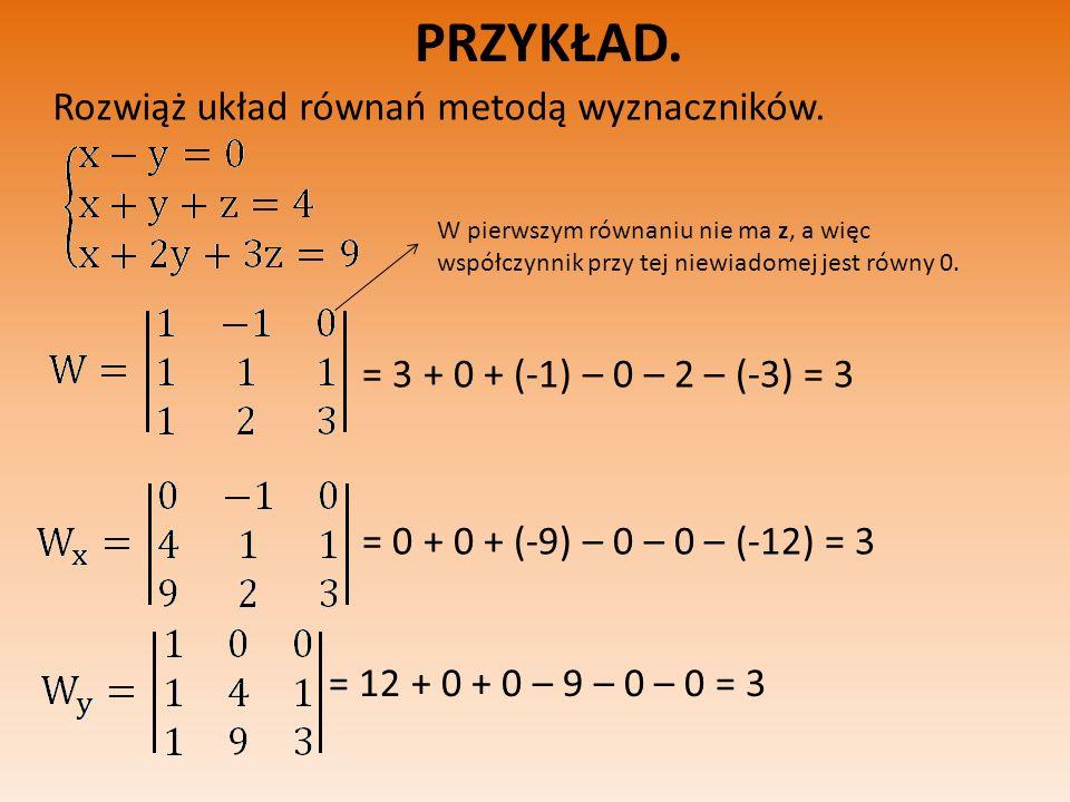 PRZYKŁAD. Rozwiąż układ równań metodą wyznaczników.