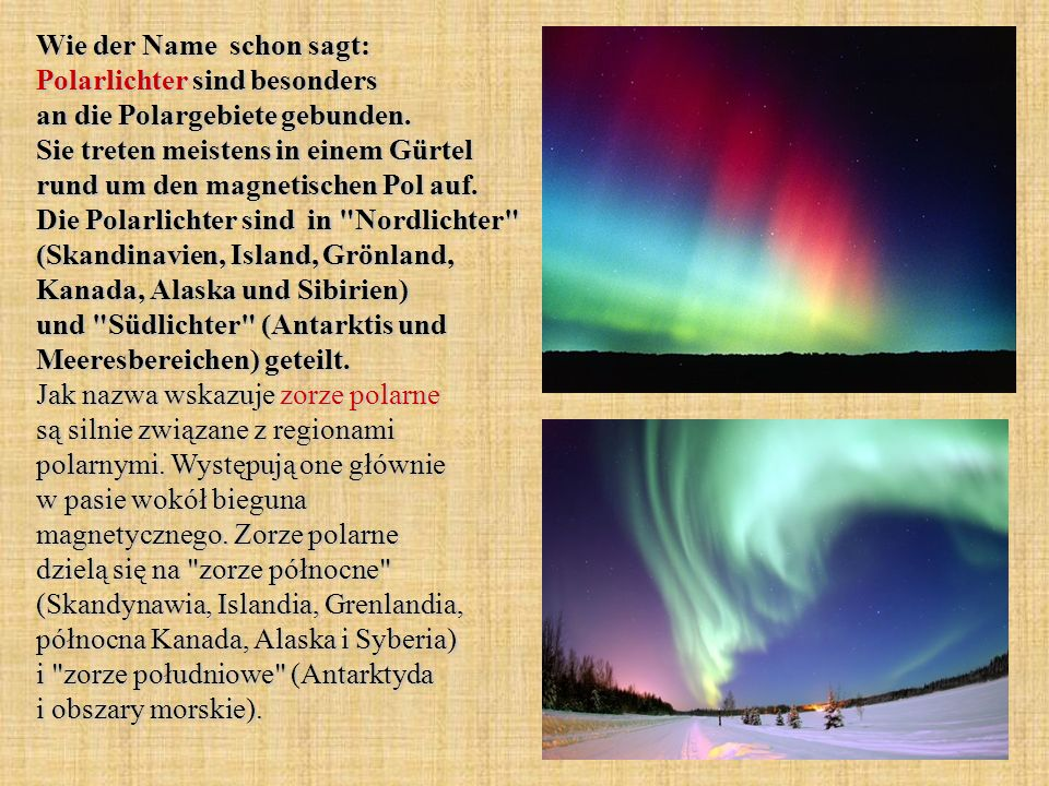 Wie der Name schon sagt: Polarlichter sind besonders an die Polargebiete gebunden.