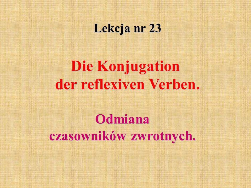 Die Konjugation der reflexiven Verben.