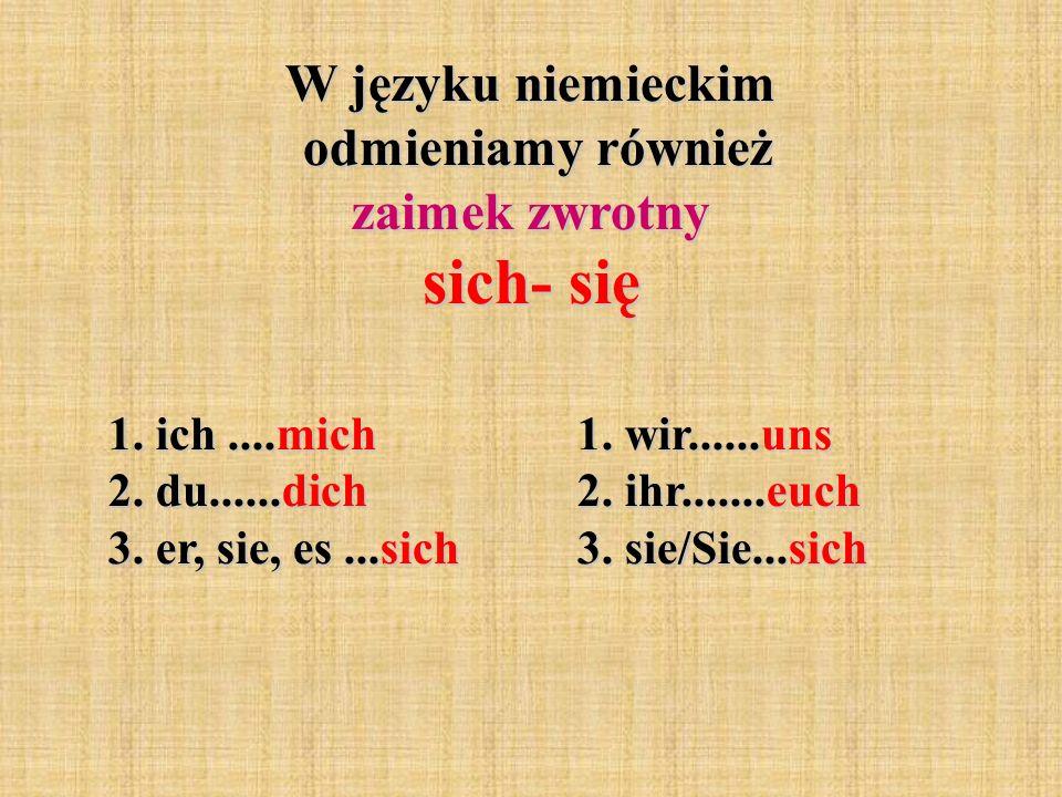 W języku niemieckim odmieniamy również zaimek zwrotny sich- się