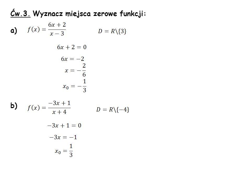 Ćw.3. Wyznacz miejsca zerowe funkcji:
