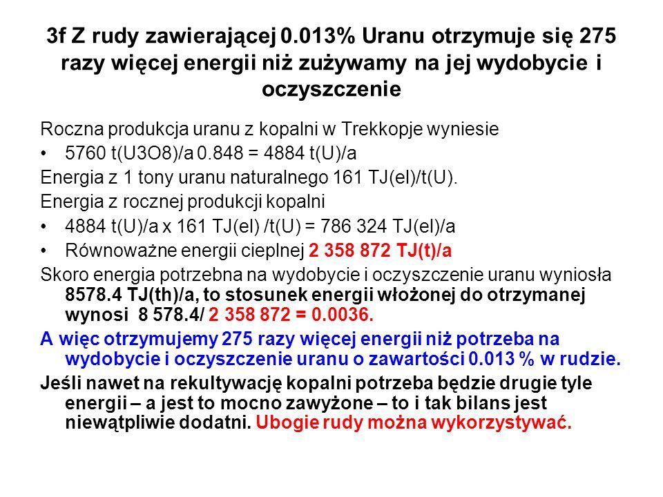 3f Z rudy zawierającej 0.013% Uranu otrzymuje się 275 razy więcej energii niż zużywamy na jej wydobycie i oczyszczenie