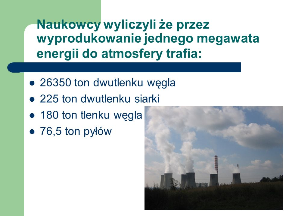 Naukowcy wyliczyli że przez wyprodukowanie jednego megawata energii do atmosfery trafia: