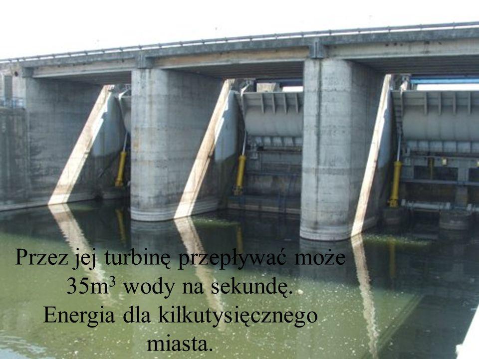 Przez jej turbinę przepływać może 35m3 wody na sekundę