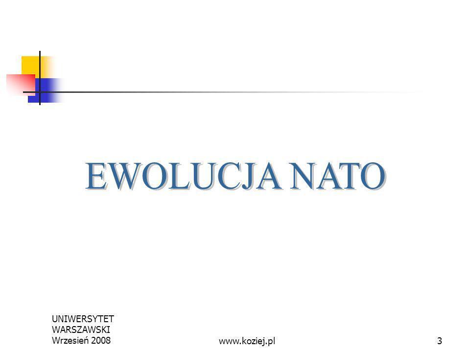 EWOLUCJA NATO UNIWERSYTET WARSZAWSKI Wrzesień 2008 www.koziej.pl