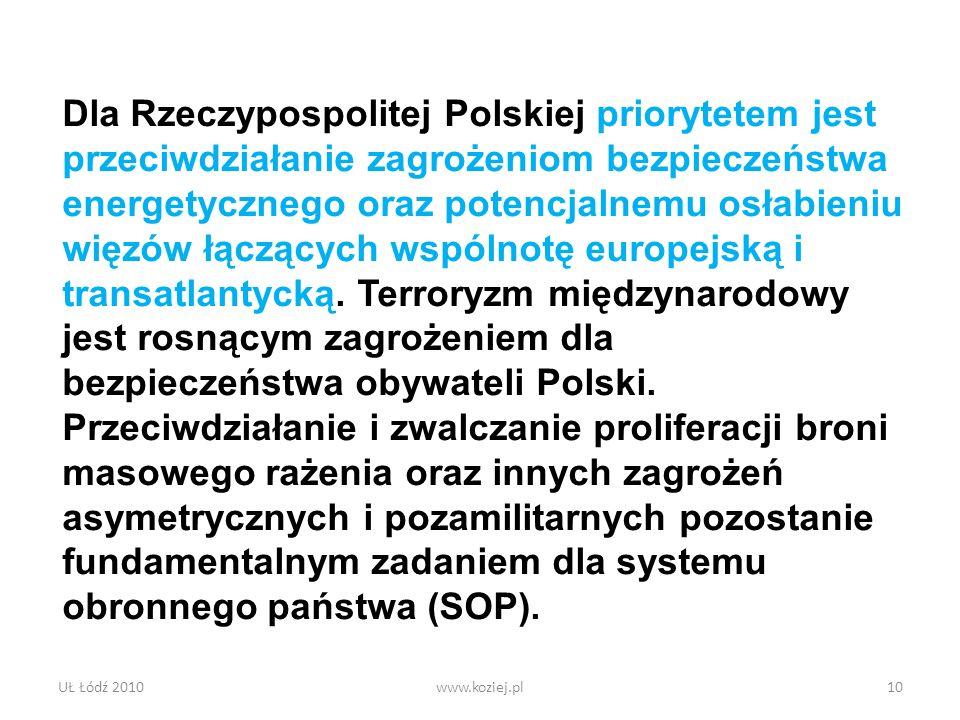 Dla Rzeczypospolitej Polskiej priorytetem jest przeciwdziałanie zagrożeniom bezpieczeństwa energetycznego oraz potencjalnemu osłabieniu więzów łączących wspólnotę europejską i transatlantycką. Terroryzm międzynarodowy jest rosnącym zagrożeniem dla bezpieczeństwa obywateli Polski. Przeciwdziałanie i zwalczanie proliferacji broni masowego rażenia oraz innych zagrożeń asymetrycznych i pozamilitarnych pozostanie fundamentalnym zadaniem dla systemu obronnego państwa (SOP).