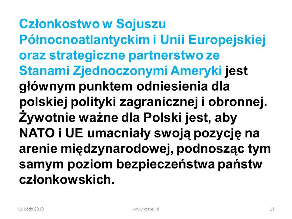 Członkostwo w Sojuszu Północnoatlantyckim i Unii Europejskiej oraz strategiczne partnerstwo ze Stanami Zjednoczonymi Ameryki jest głównym punktem odniesienia dla polskiej polityki zagranicznej i obronnej. Żywotnie ważne dla Polski jest, aby NATO i UE umacniały swoją pozycję na arenie międzynarodowej, podnosząc tym samym poziom bezpieczeństwa państw członkowskich.
