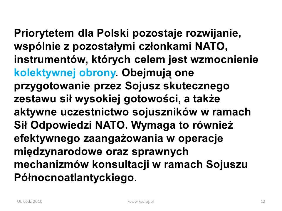 Priorytetem dla Polski pozostaje rozwijanie, wspólnie z pozostałymi członkami NATO, instrumentów, których celem jest wzmocnienie kolektywnej obrony. Obejmują one przygotowanie przez Sojusz skutecznego zestawu sił wysokiej gotowości, a także aktywne uczestnictwo sojuszników w ramach Sił Odpowiedzi NATO. Wymaga to również efektywnego zaangażowania w operacje międzynarodowe oraz sprawnych mechanizmów konsultacji w ramach Sojuszu Północnoatlantyckiego.