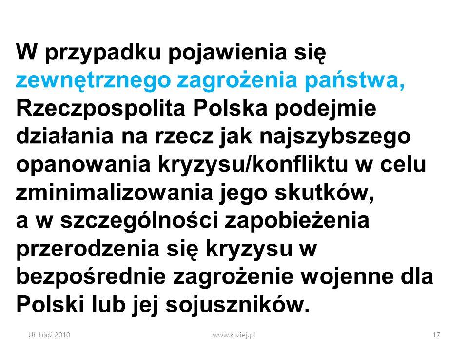 W przypadku pojawienia się zewnętrznego zagrożenia państwa, Rzeczpospolita Polska podejmie działania na rzecz jak najszybszego opanowania kryzysu/konfliktu w celu zminimalizowania jego skutków, a w szczególności zapobieżenia przerodzenia się kryzysu w bezpośrednie zagrożenie wojenne dla Polski lub jej sojuszników.