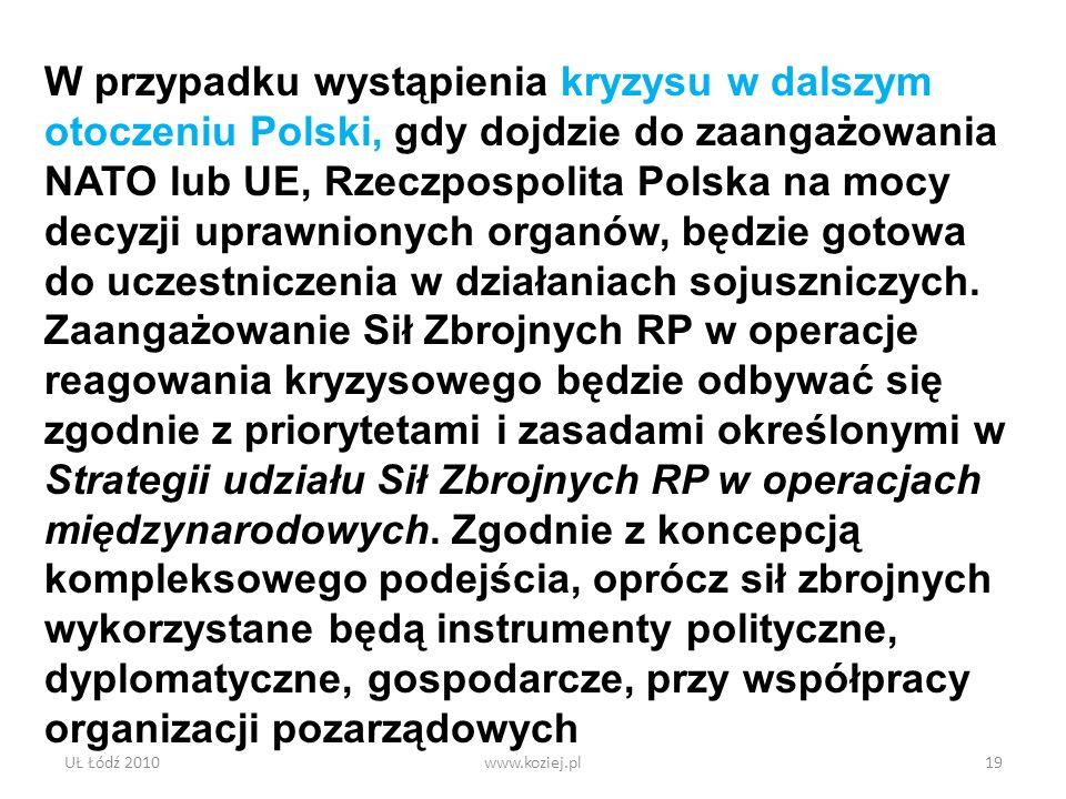 W przypadku wystąpienia kryzysu w dalszym otoczeniu Polski, gdy dojdzie do zaangażowania NATO lub UE, Rzeczpospolita Polska na mocy decyzji uprawnionych organów, będzie gotowa do uczestniczenia w działaniach sojuszniczych. Zaangażowanie Sił Zbrojnych RP w operacje reagowania kryzysowego będzie odbywać się zgodnie z priorytetami i zasadami określonymi w Strategii udziału Sił Zbrojnych RP w operacjach międzynarodowych. Zgodnie z koncepcją kompleksowego podejścia, oprócz sił zbrojnych wykorzystane będą instrumenty polityczne, dyplomatyczne, gospodarcze, przy współpracy organizacji pozarządowych
