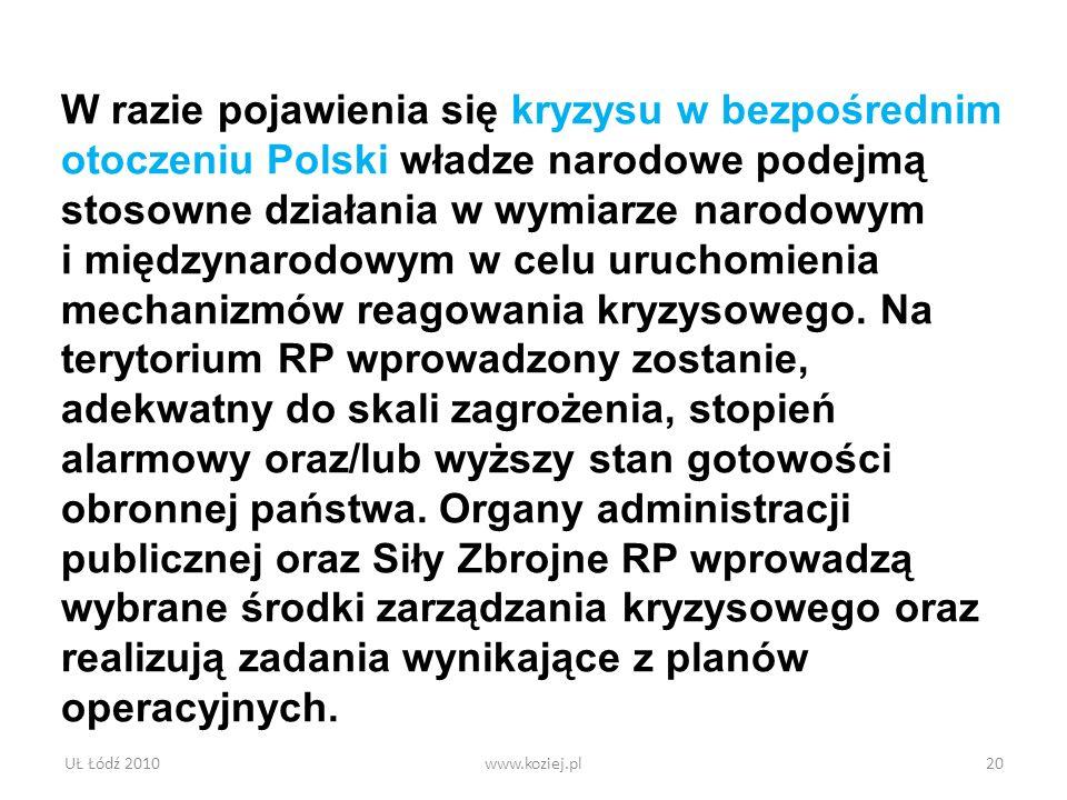 W razie pojawienia się kryzysu w bezpośrednim otoczeniu Polski władze narodowe podejmą stosowne działania w wymiarze narodowym i międzynarodowym w celu uruchomienia mechanizmów reagowania kryzysowego. Na terytorium RP wprowadzony zostanie, adekwatny do skali zagrożenia, stopień alarmowy oraz/lub wyższy stan gotowości obronnej państwa. Organy administracji publicznej oraz Siły Zbrojne RP wprowadzą wybrane środki zarządzania kryzysowego oraz realizują zadania wynikające z planów operacyjnych.