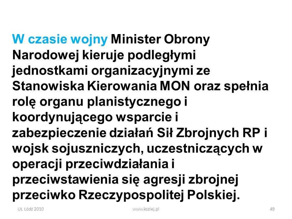 W czasie wojny Minister Obrony Narodowej kieruje podległymi jednostkami organizacyjnymi ze Stanowiska Kierowania MON oraz spełnia rolę organu planistycznego i koordynującego wsparcie i zabezpieczenie działań Sił Zbrojnych RP i wojsk sojuszniczych, uczestniczących w operacji przeciwdziałania i przeciwstawienia się agresji zbrojnej przeciwko Rzeczypospolitej Polskiej.