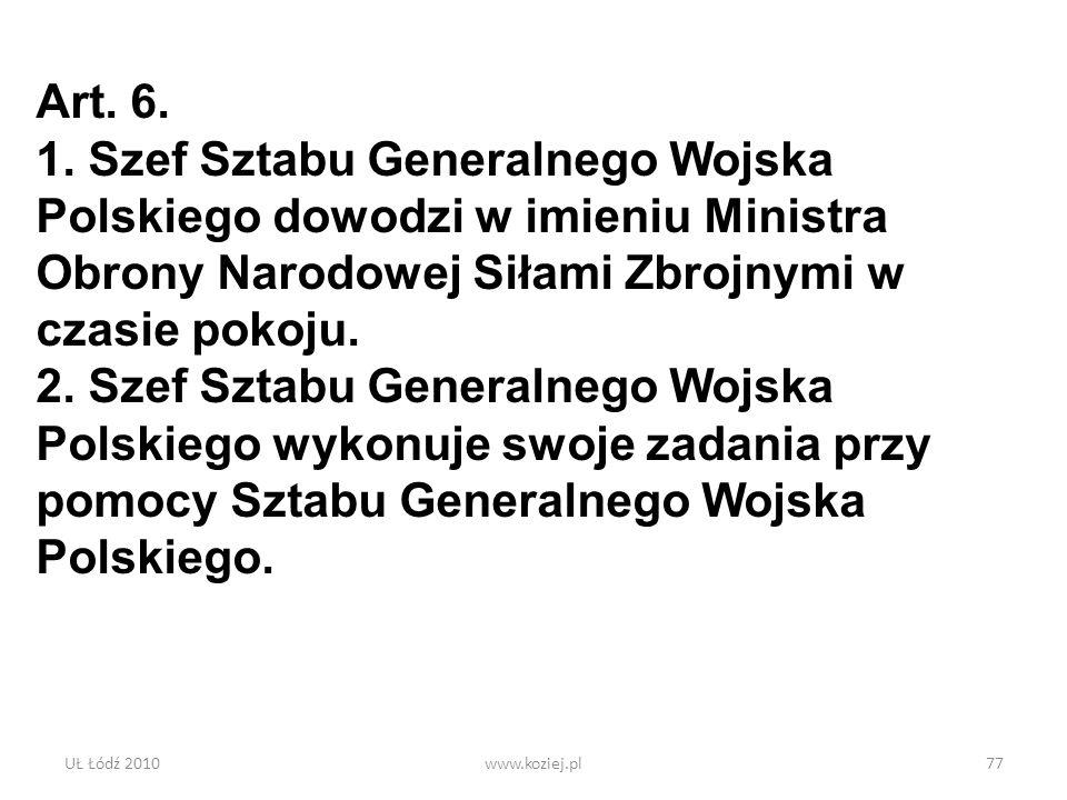 Art. 6. 1. Szef Sztabu Generalnego Wojska Polskiego dowodzi w imieniu Ministra Obrony Narodowej Siłami Zbrojnymi w czasie pokoju.