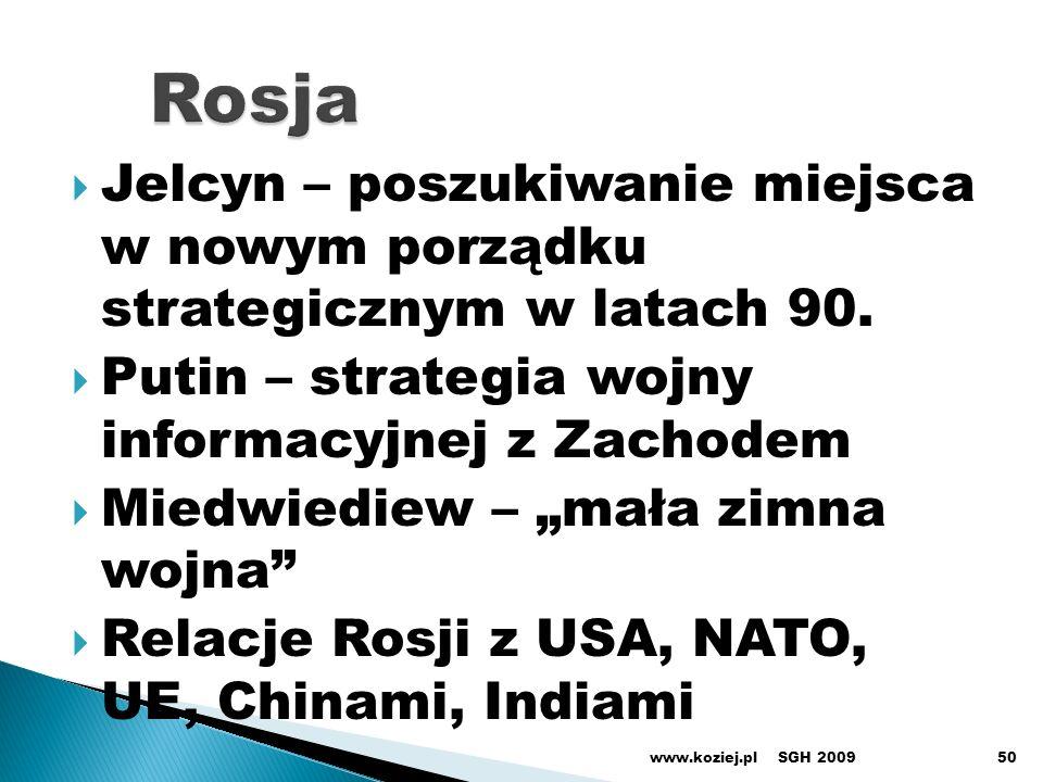 Rosja Jelcyn – poszukiwanie miejsca w nowym porządku strategicznym w latach 90. Putin – strategia wojny informacyjnej z Zachodem.