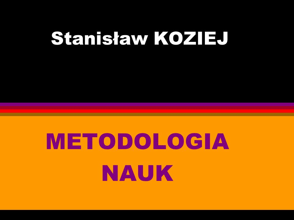 Stanisław KOZIEJ METODOLOGIA NAUK