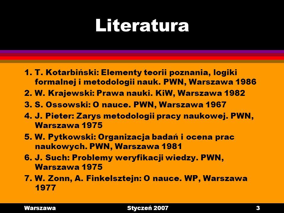 Literatura 1. T. Kotarbiński: Elementy teorii poznania, logiki formalnej i metodologii nauk. PWN, Warszawa 1986.