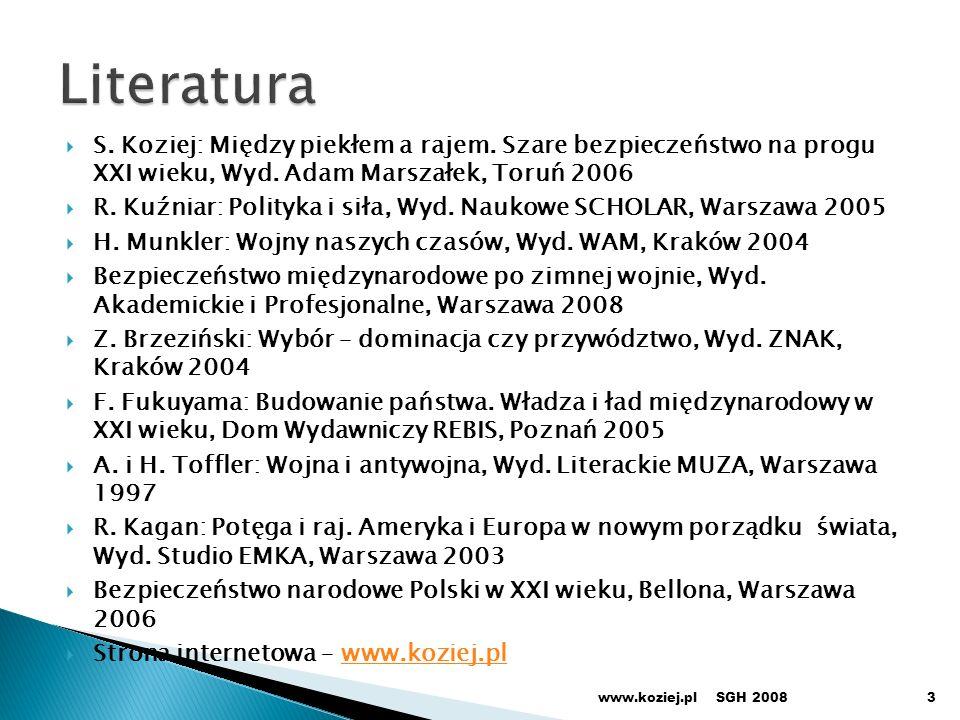 Literatura S. Koziej: Między piekłem a rajem. Szare bezpieczeństwo na progu XXI wieku, Wyd. Adam Marszałek, Toruń 2006.
