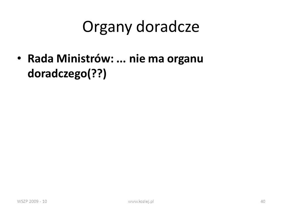 Organy doradcze Rada Ministrów: ... nie ma organu doradczego( )
