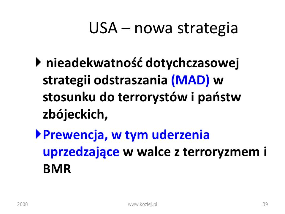 USA – nowa strategia nieadekwatność dotychczasowej strategii odstraszania (MAD) w stosunku do terrorystów i państw zbójeckich,