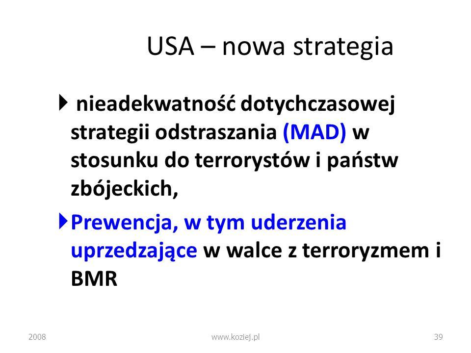 USA – nowa strategianieadekwatność dotychczasowej strategii odstraszania (MAD) w stosunku do terrorystów i państw zbójeckich,