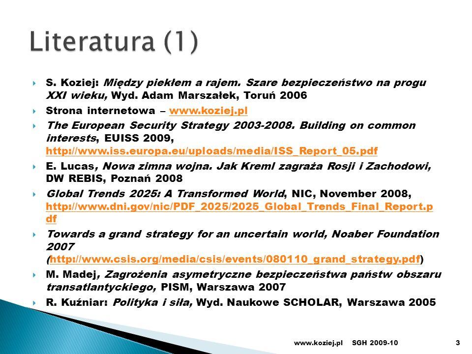 Literatura (1) S. Koziej: Między piekłem a rajem. Szare bezpieczeństwo na progu XXI wieku, Wyd. Adam Marszałek, Toruń 2006.