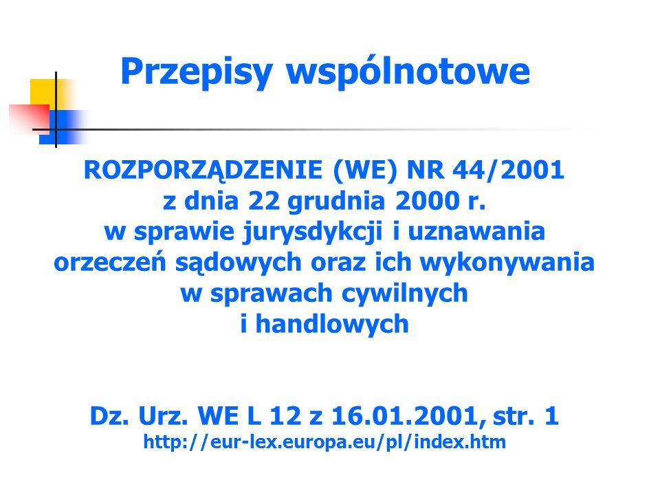 Przepisy wspólnotowe ROZPORZĄDZENIE (WE) NR 44/2001 z dnia 22 grudnia 2000 r.