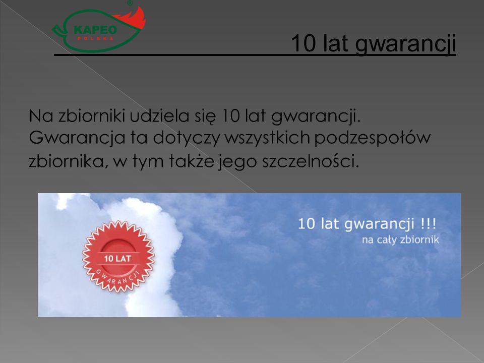 10 lat gwarancjiNa zbiorniki udziela się 10 lat gwarancji.