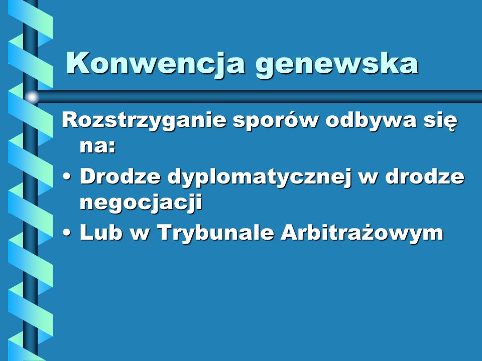 Konwencja genewska Rozstrzyganie sporów odbywa się na: