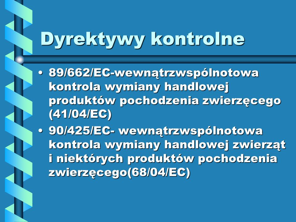 Dyrektywy kontrolne 89/662/EC-wewnątrzwspólnotowa kontrola wymiany handlowej produktów pochodzenia zwierzęcego (41/04/EC)