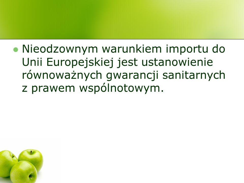 Nieodzownym warunkiem importu do Unii Europejskiej jest ustanowienie równoważnych gwarancji sanitarnych z prawem wspólnotowym.