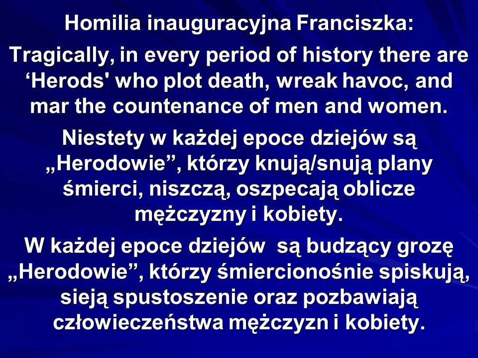 Homilia inauguracyjna Franciszka: Tragically, in every period of history there are 'Herods who plot death, wreak havoc, and mar the countenance of men and women.