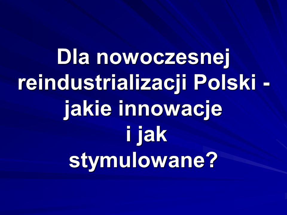 Dla nowoczesnej reindustrializacji Polski - jakie innowacje i jak stymulowane
