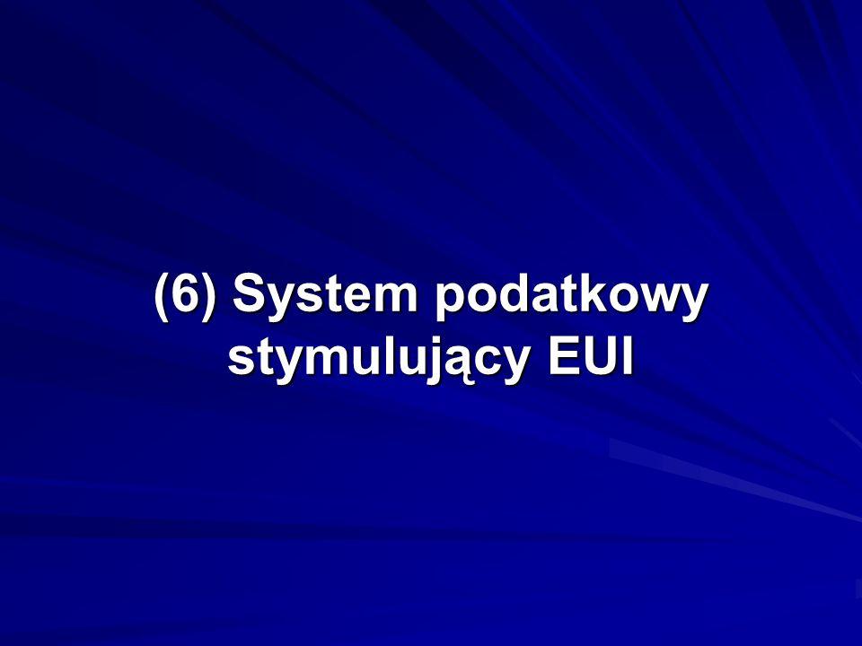 (6) System podatkowy stymulujący EUI