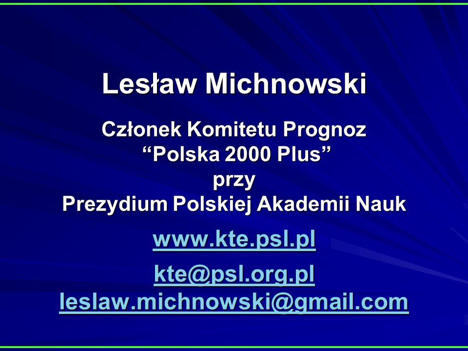 Lesław Michnowski Członek Komitetu Prognoz Polska 2000 Plus przy Prezydium Polskiej Akademii Nauk www.kte.psl.pl kte@psl.org.pl leslaw.michnowski@gmail.com