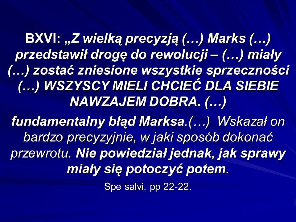 """BXVI: """"Z wielką precyzją (…) Marks (…) przedstawił drogę do rewolucji – (…) miały (…) zostać zniesione wszystkie sprzeczności (…) WSZYSCY MIELI CHCIEĆ DLA SIEBIE NAWZAJEM DOBRA."""
