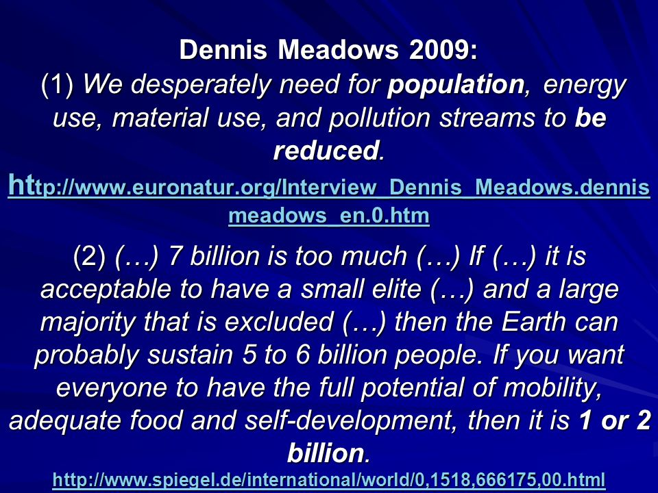 Dennis Meadows 2009: (1) We desperately need for population, energy use, material use, and pollution streams to be reduced.