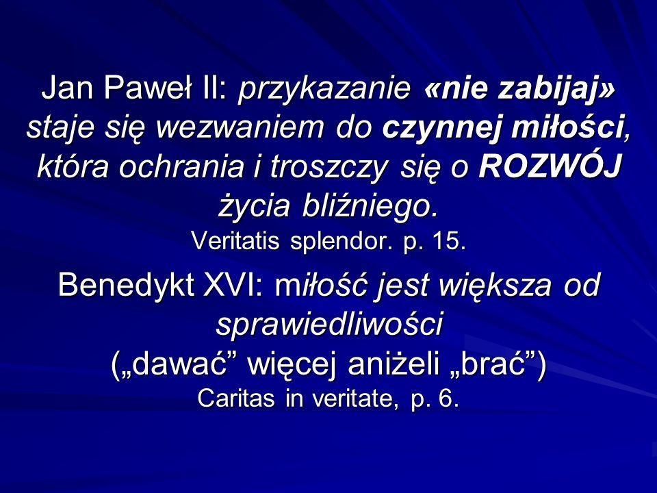 Jan Paweł II: przykazanie «nie zabijaj» staje się wezwaniem do czynnej miłości, która ochrania i troszczy się o ROZWÓJ życia bliźniego.