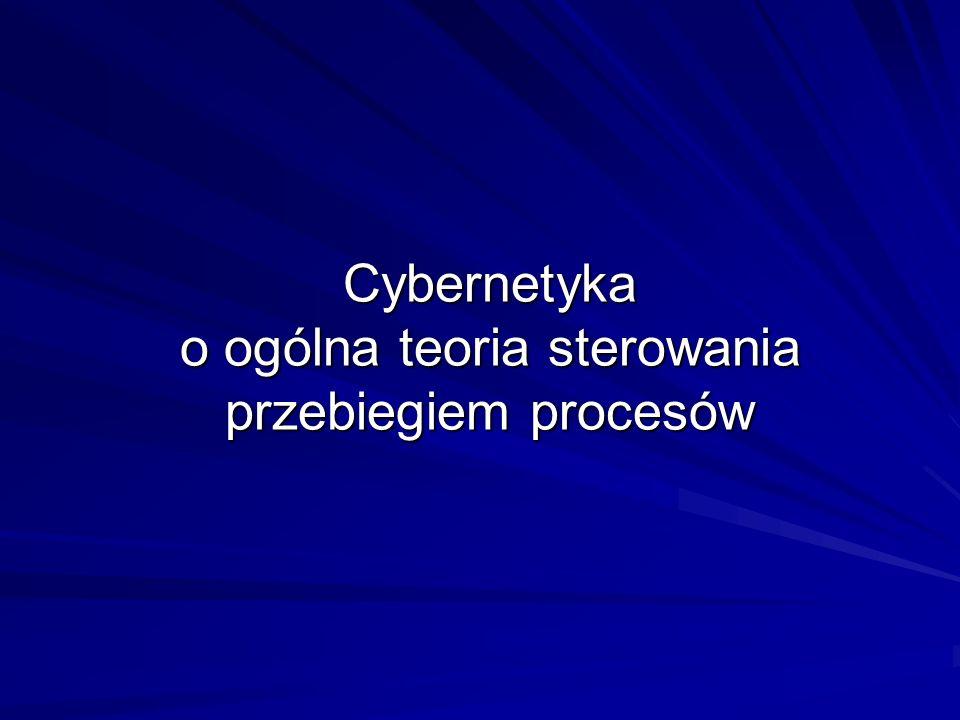 Cybernetyka o ogólna teoria sterowania przebiegiem procesów
