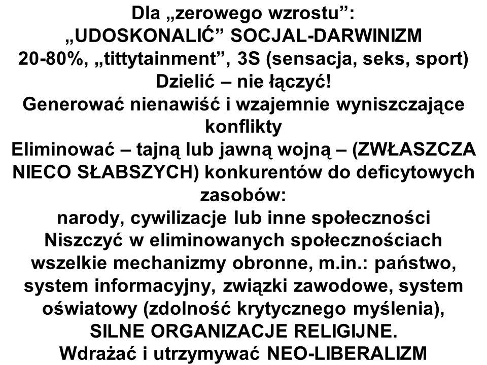 """Dla """"zerowego wzrostu : """"UDOSKONALIĆ SOCJAL-DARWINIZM 20-80%, """"tittytainment , 3S (sensacja, seks, sport) Dzielić – nie łączyć."""
