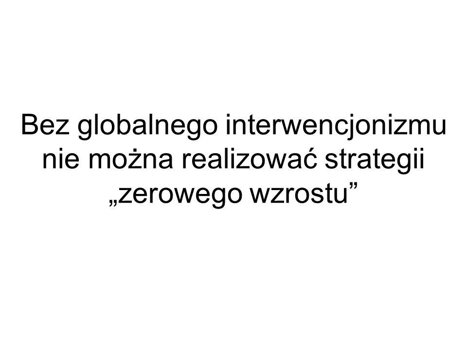 """Bez globalnego interwencjonizmu nie można realizować strategii """"zerowego wzrostu"""