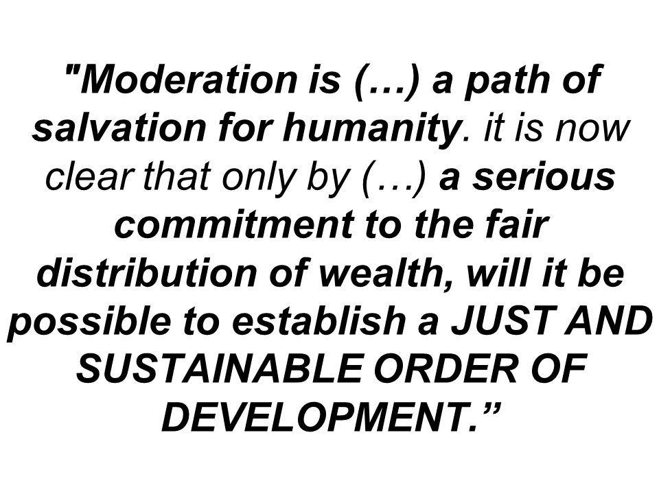 Moderation is (…) a path of salvation for humanity