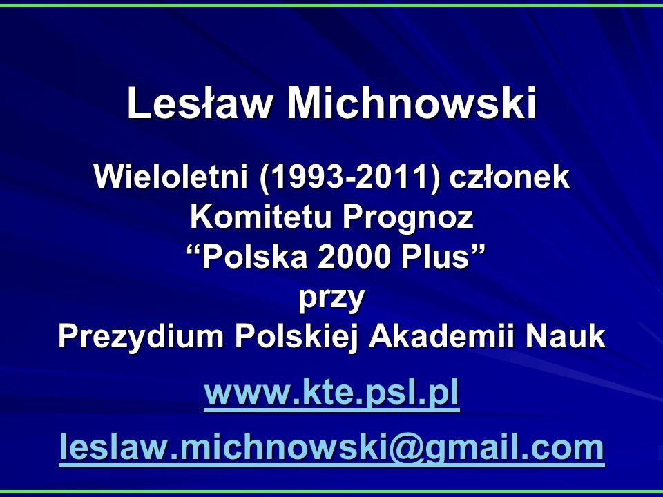Lesław Michnowski Wieloletni (1993-2011) członek Komitetu Prognoz Polska 2000 Plus przy Prezydium Polskiej Akademii Nauk www.kte.psl.pl leslaw.michnowski@gmail.com