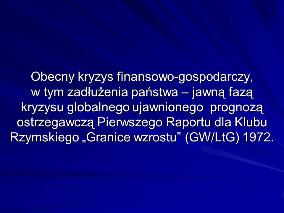 """Obecny kryzys finansowo-gospodarczy, w tym zadłużenia państwa – jawną fazą kryzysu globalnego ujawnionego prognozą ostrzegawczą Pierwszego Raportu dla Klubu Rzymskiego """"Granice wzrostu (GW/LtG) 1972."""