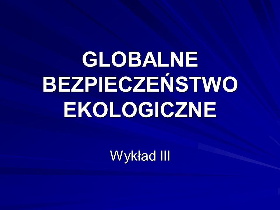GLOBALNE BEZPIECZEŃSTWO EKOLOGICZNE Wykład III