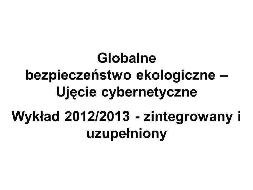 Globalne bezpieczeństwo ekologiczne – Ujęcie cybernetyczne Wykład 2012/2013 - zintegrowany i uzupełniony