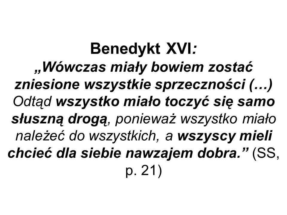 """Benedykt XVI: """"Wówczas miały bowiem zostać zniesione wszystkie sprzeczności (…) Odtąd wszystko miało toczyć się samo słuszną drogą, ponieważ wszystko miało należeć do wszystkich, a wszyscy mieli chcieć dla siebie nawzajem dobra. (SS, p."""