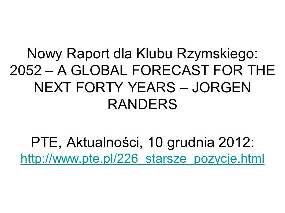 Nowy Raport dla Klubu Rzymskiego: 2052 – A GLOBAL FORECAST FOR THE NEXT FORTY YEARS – JORGEN RANDERS PTE, Aktualności, 10 grudnia 2012: http://www.pte.pl/226_starsze_pozycje.html
