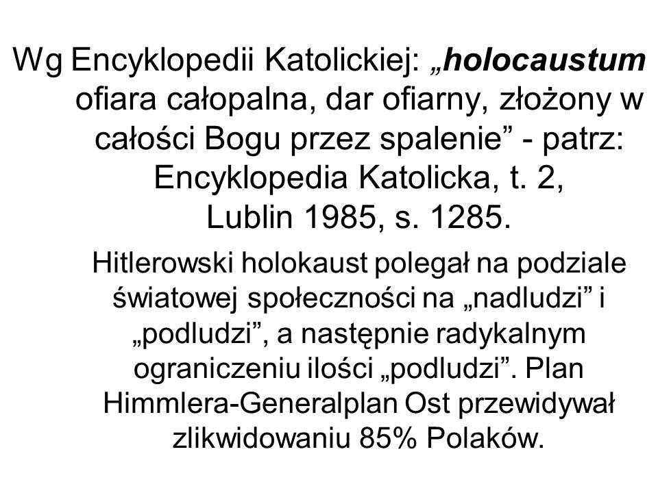 """Wg Encyklopedii Katolickiej: """"holocaustum ofiara całopalna, dar ofiarny, złożony w całości Bogu przez spalenie - patrz: Encyklopedia Katolicka, t."""